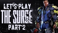 The Surge: Let's Play The Surge! Part 2 is now available!