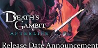 Death's Gambit Afterlife Releases...