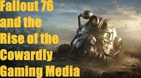 Fallout 76: Fallout 76 and the Rise of the Cowardly Gaming Media